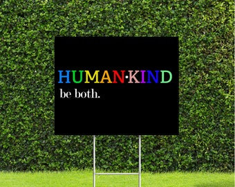 """Humankind be Both 18""""x24"""" Yard Sign, Metal Stake is Included, We usually ship the same day you order"""