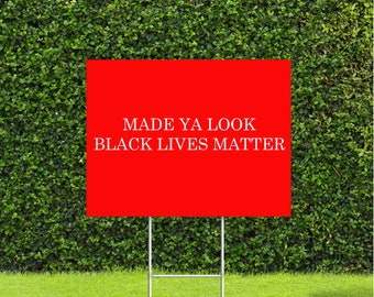 "Made Ya Look Black Lives Matter Red Sign with White Lettering 18""x24"" Yard Sign with Metal H Stake"