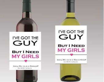 I've Got the Guy Need My Girls Will you Be my Bridesmaid / Maid of Honor Wine Bottle Labels Wedding Engagement Bridal Shower Party Matron
