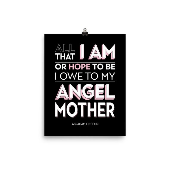 All That I AM or Hope To Be I Owe to my Angel Mother | Art Print