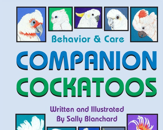 Sally Blanchard's Companion Cockatoos: Behavior and Care, 114-page digital download, written and illustrated by Sally Blanchard