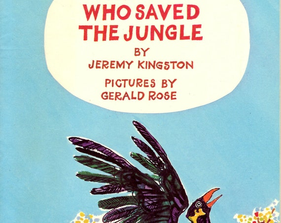 The Bird Who Saved The Jungle by Jeremy Kingston Pictures by Gerald Rose