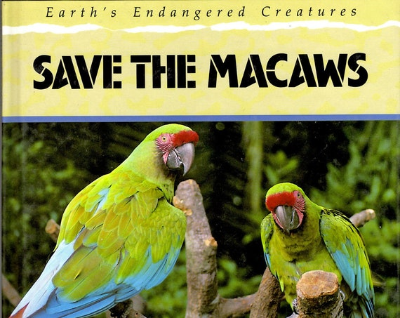 Earth's Endangered Creatures: Save the Macaws written by Jill Bailey, illustrated by Ann Baum, 1991. NEW hardcover library binding, 46-pages