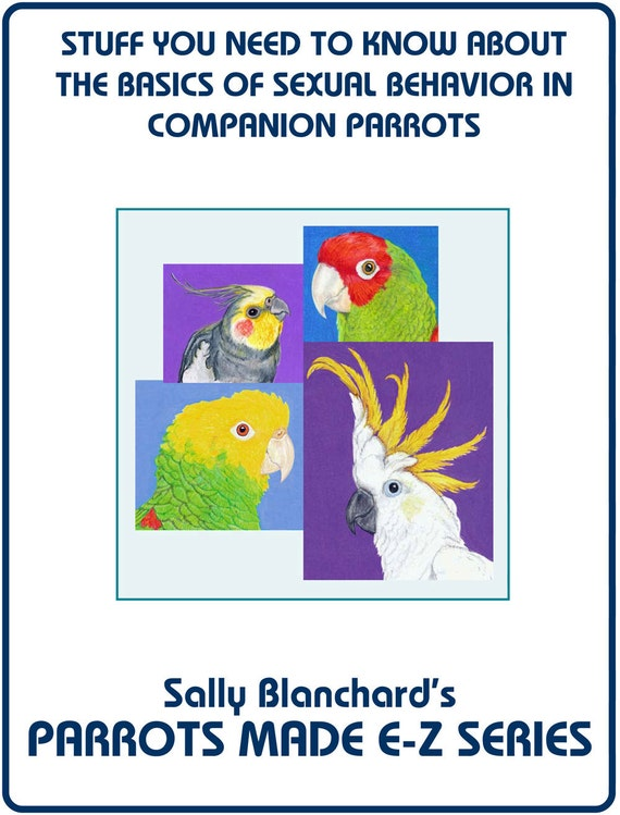 Companion Parrot Sexual Behavior .pdf - Sally Blanchard's Parrots Made E-Z: Stuff you Need to Know