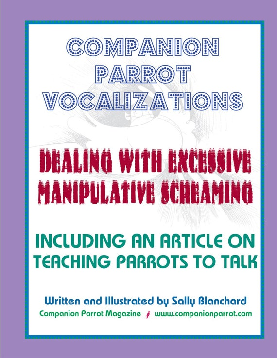 Parrot Vocalizations: Dealing with Excessive Manipulative Screaming including Information on Talking