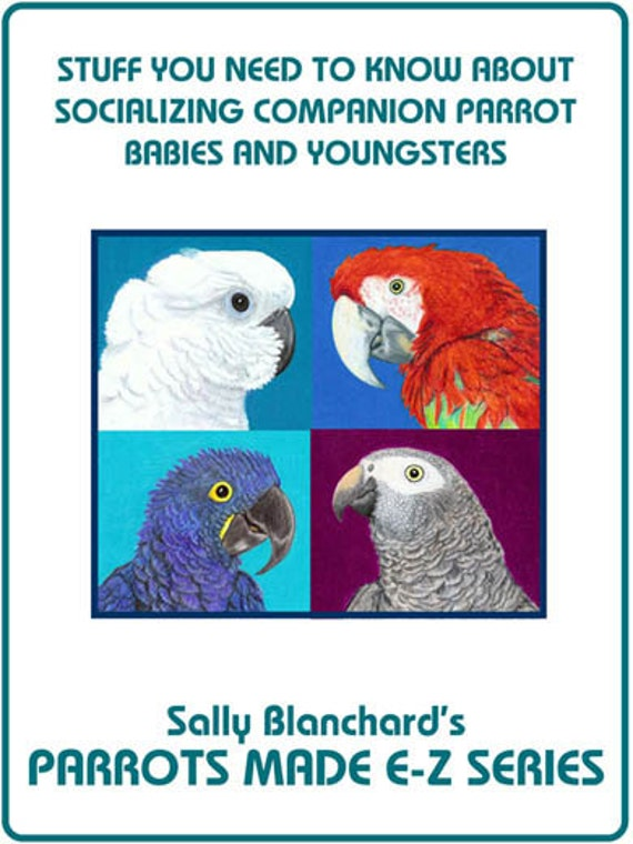 Early and Continuing Socialization .pdf - Sally Blanchard's Parrots Made E-Z: Stuff you Need to Know