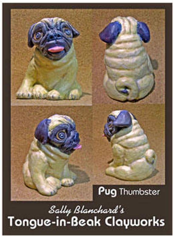 Pug Dog Thumbster Sally Blanchard's Tongue-in-Beak Clayworks