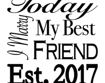 Today I Marry My Best Friend - Wedding Vinyl Decal - Attach to Any Smooth Surface - Wedding Favors, Frames, or Even Tumblers
