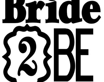 Bride 2 Be - Wedding Vinyl Decal Sticker- Attach to Any Smooth Surface - Wedding Favors, Frames, or Even Tumblers