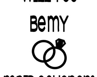 Will You Be My Bridemaid? - Maid Of Honor - Flower Girl - Groomsmen - Ring Bearer - Etc. - Wedding Party Vinyl Decal