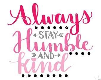 SVG Always Stay Humble and Kind | Cut File | SVG DXF files | svg files for Cricut and Silhouette | Cameo | Explore