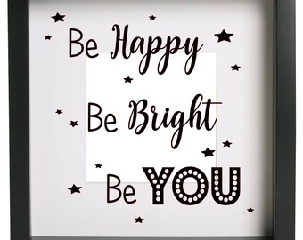 Be happy be bright be you Vinyl Transfer Decal for frames/ikea ribba frame/gift/inspirational quote/be happy/be bright/be you/yourself