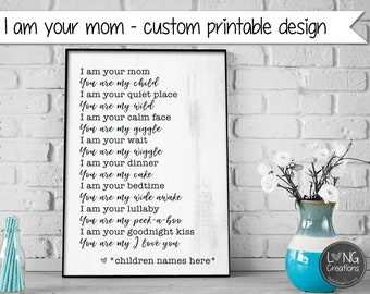 I am your mom / mother - you are my child - home / nursery decor quote - gift for mom / baby - Printable wall art - personalize with name