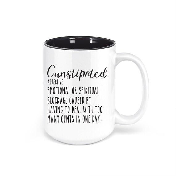 Cunstipated, Sarcastic Coffee Mug, funny mugs for women, unique coffee mug, funny mug for sister, best friend, wife
