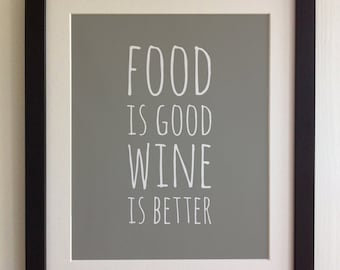 "FRAMED QUOTE PRINT, Food is good, wine is better, Framed or just print, black or white frame, 12""x10"""