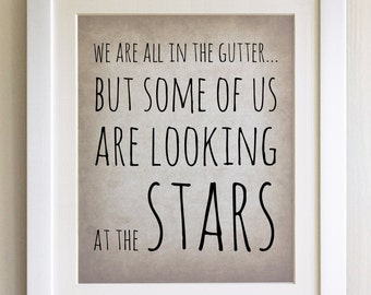 "FRAMED QUOTE PRINT, We are all in the gutter but some of us are looking at the Stars, Framed or just print, black or white frame, 12""x10"""