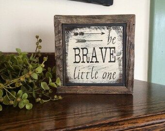 Be Brave Little One in white - handmade rustic box sign