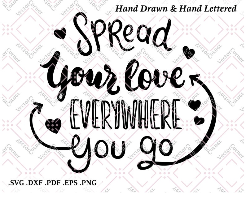 Spread Your Love Everywhere You Go, Hand Lettered, SVG Files, DXF files,  Svg files for cricut, Svg files for silhouette, Love Svg, Printable