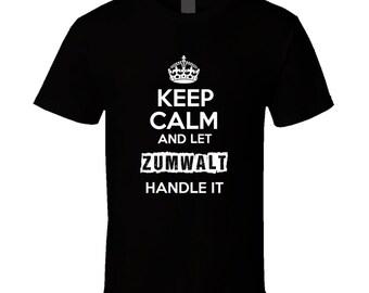 Keep Calm And Let Zumwalt Handle It T Shirt