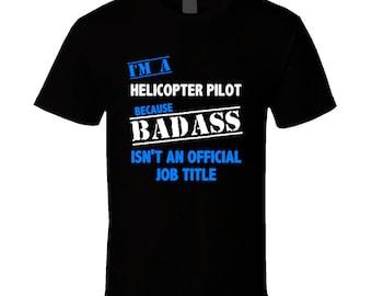 I'm A Helicopter Pilot Badass Job Funny T Shirt