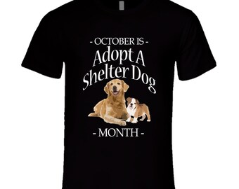 October Is Adopt A Shelter Dog Month Celebration T Shirt