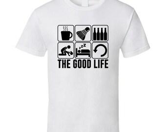 The Good Life Badminton Sports Fan T Shirt