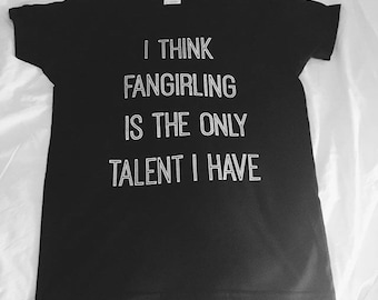 I think fangirling is the only talent I have T-Shirt