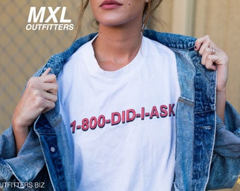 1-800-DID-I-ASK T-Shirt