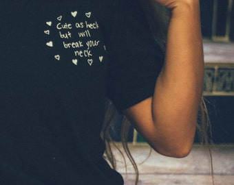 cute as heck but will break your neck T-Shirt ( Design by Maggie Liu)