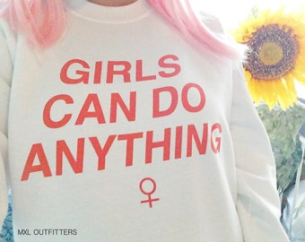 Girls can do anything white crewneck sweatshirt