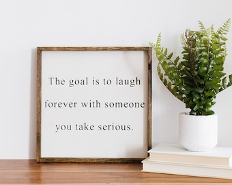 The Goal Is To Laugh Forever With Someone You Take Serious Wood Sign | Romantic Wood Sign | Wedding Gift | Gift Under 50 | Rustic Signs