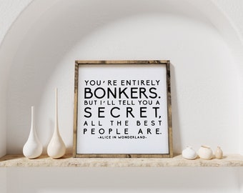 You're Entirely Bonkers Alice in Wonderland Quote Wood Sign