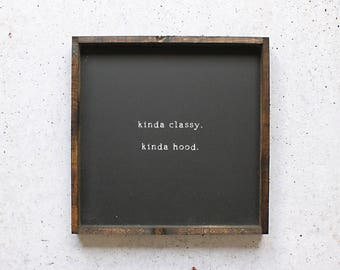 Kinda Classy Kinda Hood Wood Sign. Modern Chic Home Decor. Rustic Signs. Funny Signs. Farmhouse Style. Funny Quotes. Gift for Her.