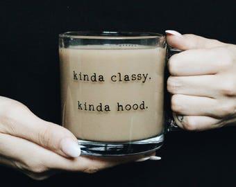Kinda Classy Kinda Hood Coffee Mug. Gift for Her. Funny Gift. Funny Coffee Mug. Funny Office Gift. Office Mug. Glass Coffee Mug. Funny Quote
