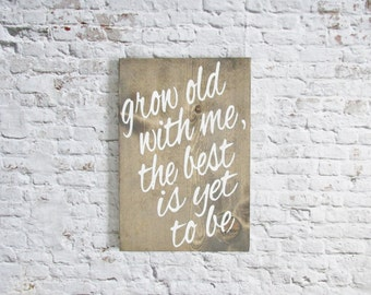 Grow Old With Me The Best Is Yet To Be Wood Sign. Wooden signs. Rustic signs. Wedding Gift. Farmhouse Decor. Rustic Decor. Wall decor.