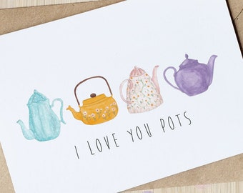 I Love You Pots! Funny Tea Pun Mothers/Valentines Day, Anniversary Card - Illustrated Tea Pots - 100% recycled with envelope