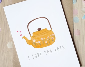 I Love You Pots! Funny Tea Pun Valentines/Mothers Day Card - Tea Pun, Illustrated Cottagecore Vibes - 100% recycled with envelope