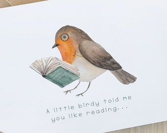 Little birdy told me you like reading - Bibliophile, Bookish, Book Lover, Birthday Card - 100% recycled with envelope