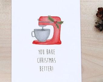 You bake Christmas better! - Baking, cooking pun Christmas Card, Bakery theme card, kitchen mixer card, chef, cook Christmas