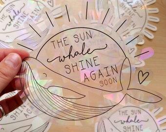 Suncatcher Sticker - The Sun Whale Shine Again - Rainbow Maker Prism Window Decal - Motivational Positive Vibes Gift