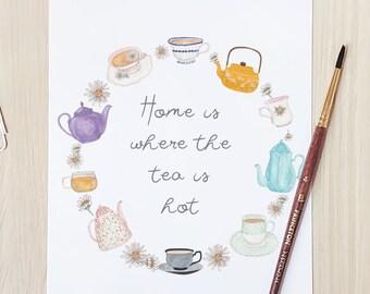 Home is where the tea is hot! Art Print - Watercolour Tea Pots and Teacup Artwork - Cottagecore Home Decor Kitchen Art - Tea Lover Gift