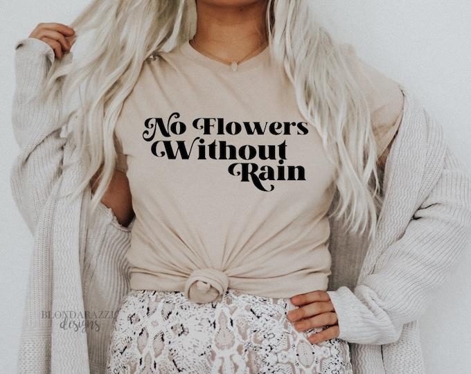 No Flowers Without Rain Shirt - Tshirt infertility pcos ivf ttc endometriosis iui cancer