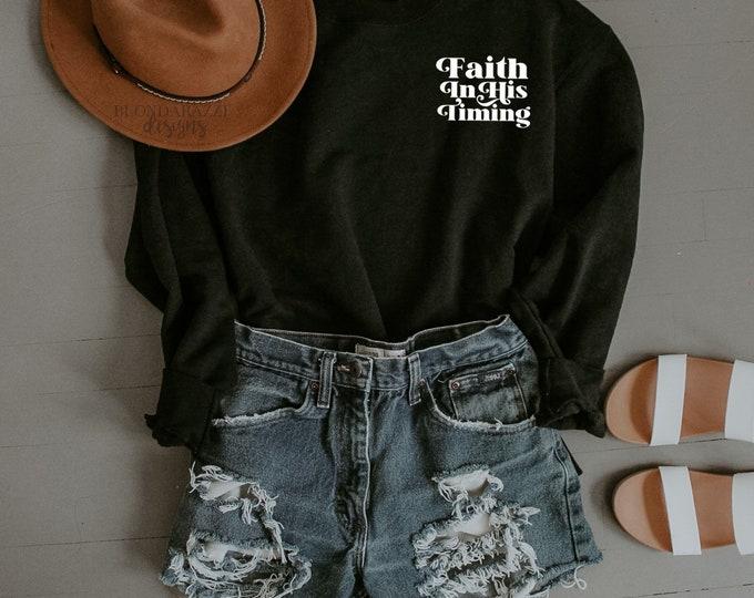 Faith In His Timing Sweatshirt - Infertility PCOS Endometriosis IVF IUI ttc christian mom mama momma