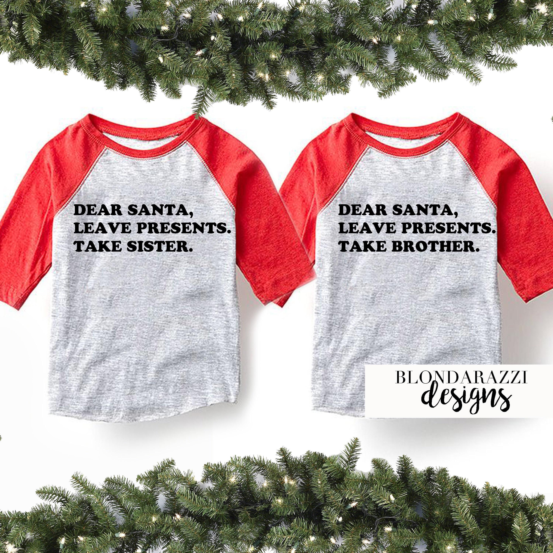 90ff94adaab Siblings Bother and Sister Matching Christmas Shirts Dear Santa Leave  Presents Take Sister or Brother Funny Pajama Baseball tees