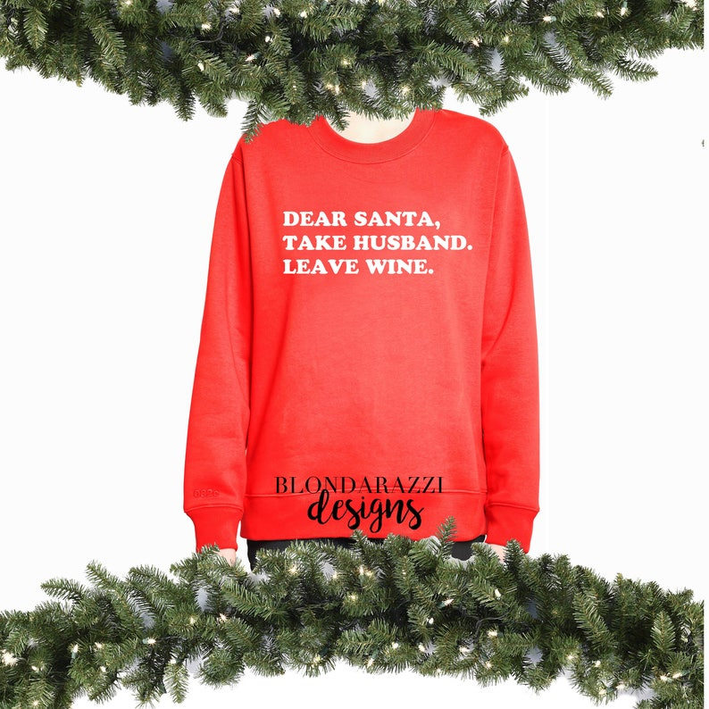 Wine Christmas Sweater.Funny Christmas Sweater For Women Dear Santa Take Husband Leave Wine Christmas Gift For Wife Newlywed Red And White Sweatshirt Long Sleeve
