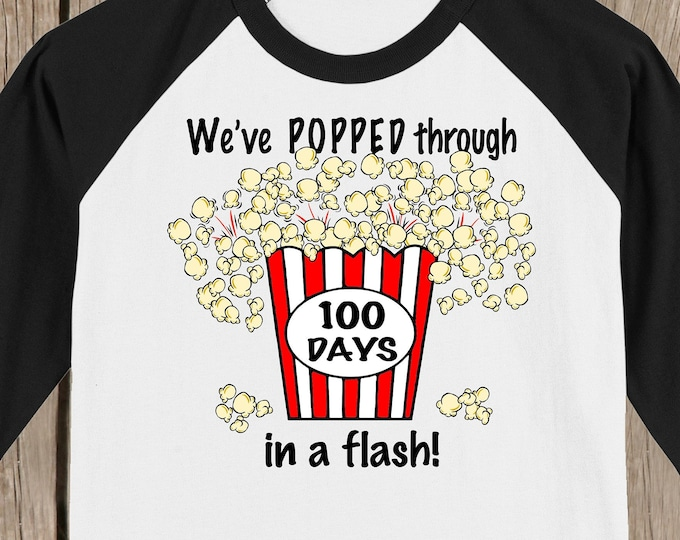 100th Day of School Raglan T Shirt - funny shirt We've POPPED through 100 days of school in a flash! - 100 POPCORN KERNELS!