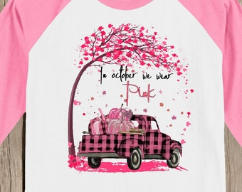 Breast Cancer Awareness T shirt In October We Wear Pink T shirt 3/4 sleeve baseball style raglan - several sleeve colors - plaid truck
