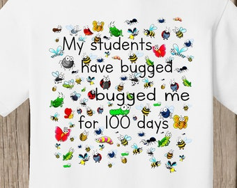 Teacher 100th Day of School T Shirt white  - My students have bugged me for 100 days - design features 100 bugs