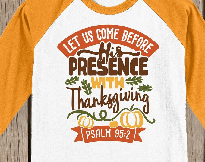 Clearance - Christian - Scripture Let us come before His presence with Thanksgiving T shirt 3/4 sleeve baseball style raglan  Psalm 95:2