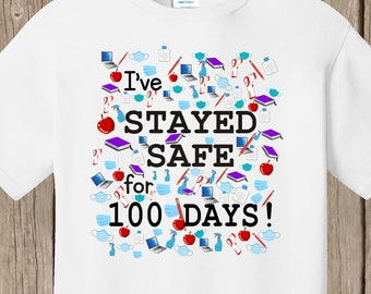 100th Day of School T Shirt white  - I've STAYED SAFE for 100 days! - COVID 100 days of school  100 items - masks, hand sanitizers, etc.